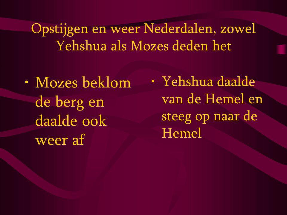 Opstijgen en weer Nederdalen, zowel Yehshua als Mozes deden het Mozes beklom de berg en daalde ook weer af Yehshua daalde van de Hemel en steeg op naar de Hemel