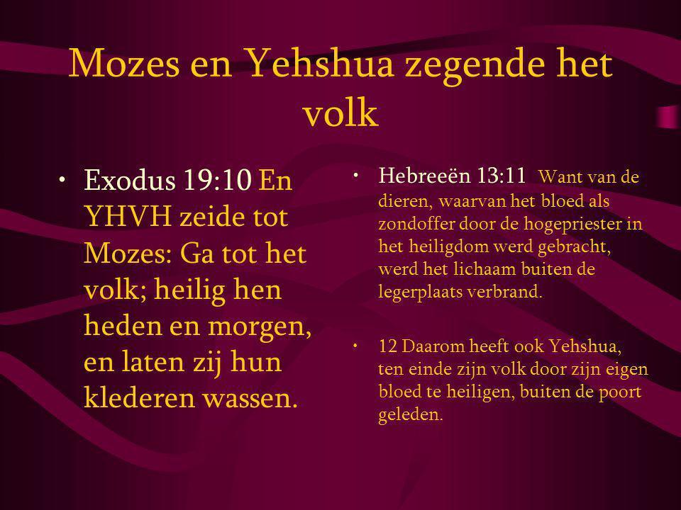 Mozes en Yehshua zegende het volk Exodus 19:10 En YHVH zeide tot Mozes: Ga tot het volk; heilig hen heden en morgen, en laten zij hun klederen wassen.
