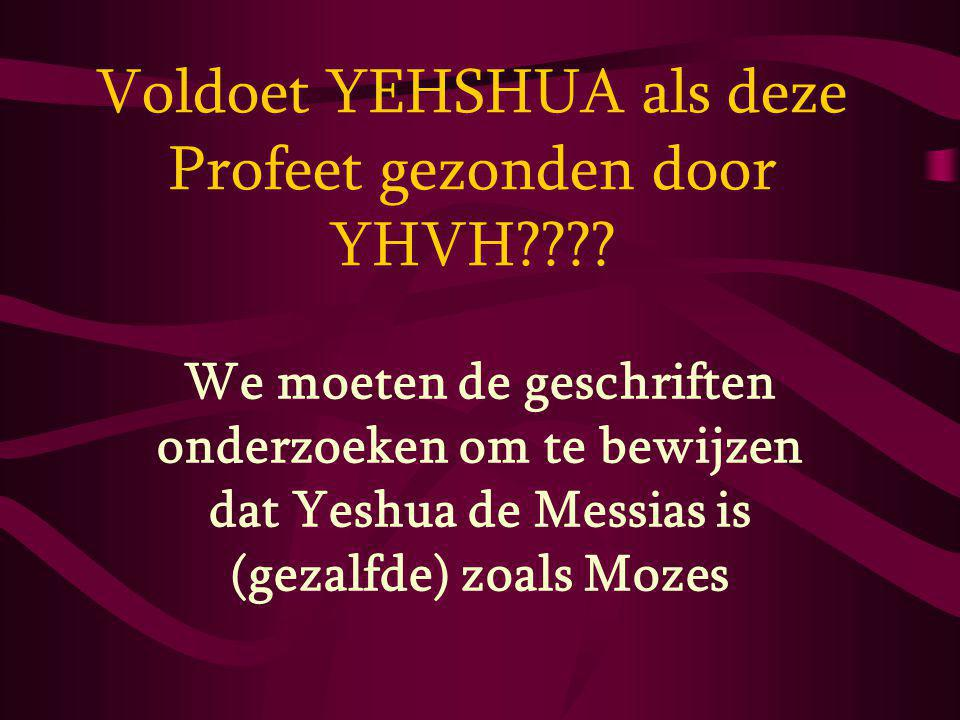 Voldoet YEHSHUA als deze Profeet gezonden door YHVH???.
