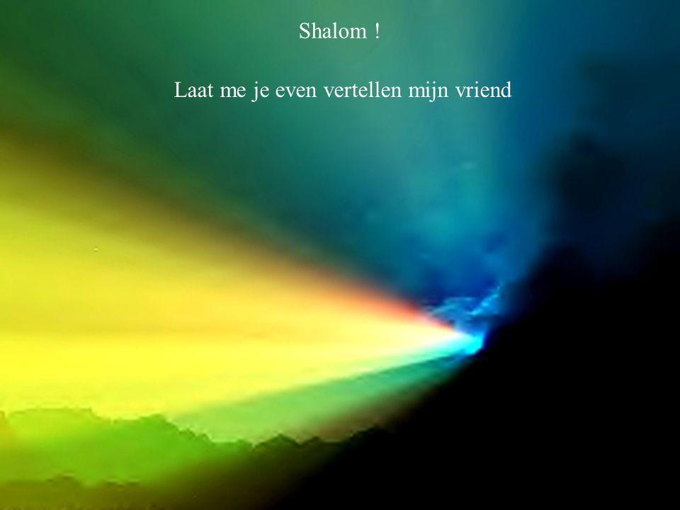 Shalom ! Laat me je even vertellen mijn vriend