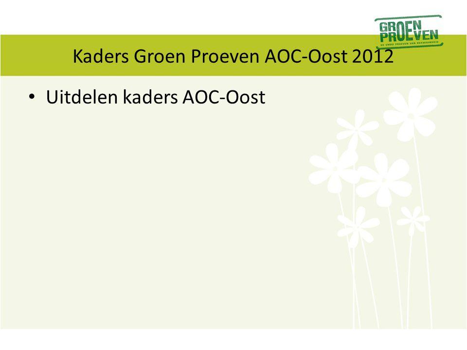 Kaders Groen Proeven AOC-Oost 2012 Uitdelen kaders AOC-Oost