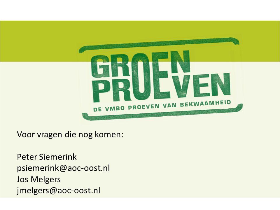 Voor vragen die nog komen: Peter Siemerink psiemerink@aoc-oost.nl Jos Melgers jmelgers@aoc-oost.nl