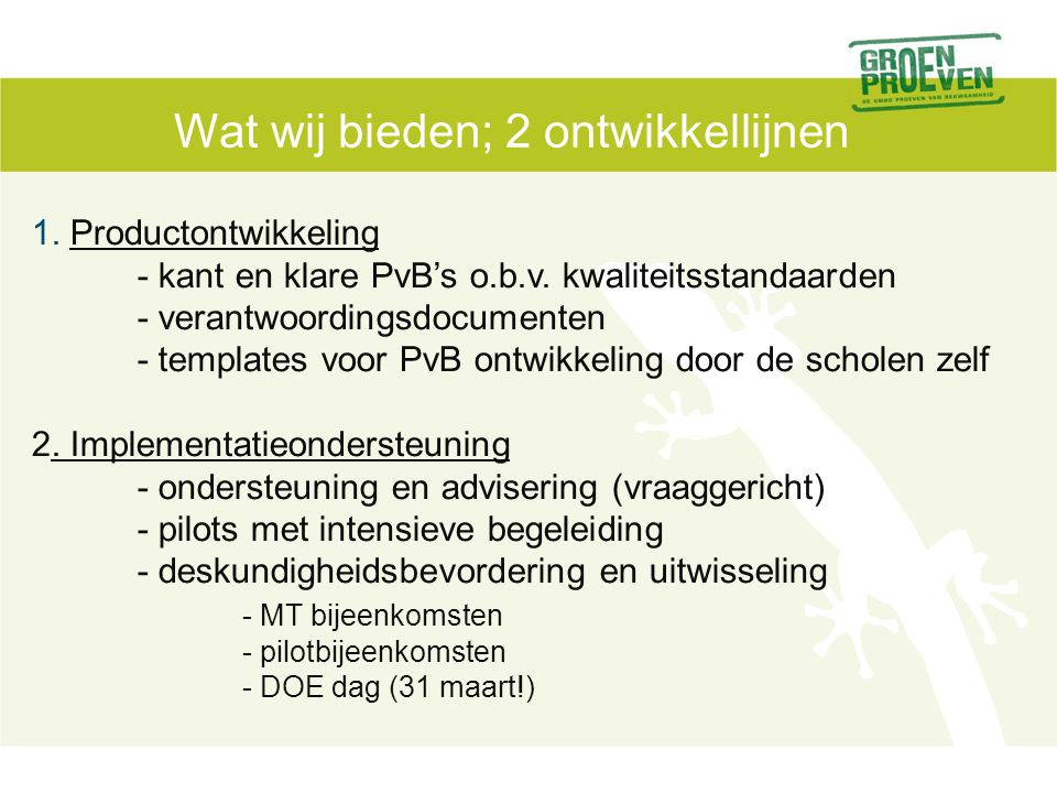 Wat wij bieden; 2 ontwikkellijnen 1. Productontwikkeling - kant en klare PvB's o.b.v.