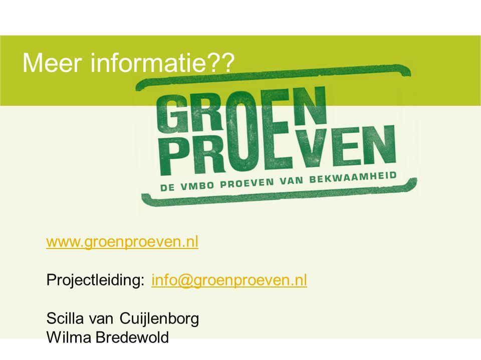 www.groenproeven.nl Projectleiding: info@groenproeven.nlinfo@groenproeven.nl Scilla van Cuijlenborg Wilma Bredewold Meer informatie??