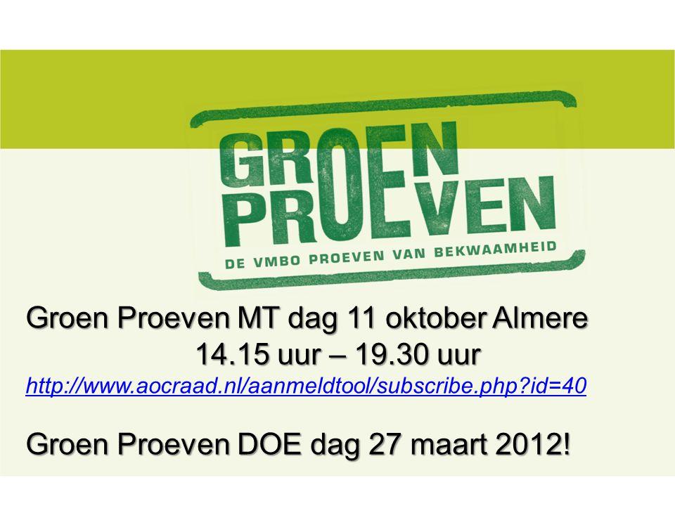 Groen Proeven MT dag 11 oktober Almere 14.15 uur – 19.30 uur http://www.aocraad.nl/aanmeldtool/subscribe.php?id=40 Groen Proeven DOE dag 27 maart 2012!