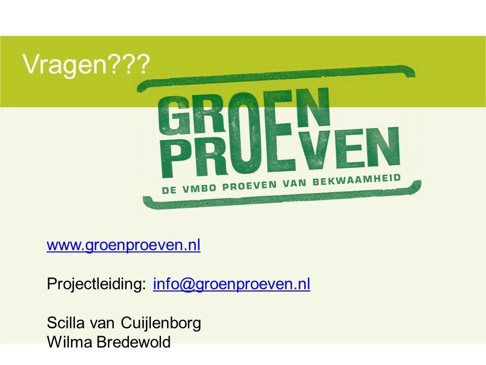 www.groenproeven.nl Projectleiding: info@groenproeven.nlinfo@groenproeven.nl Scilla van Cuijlenborg Wilma Bredewold Vragen???