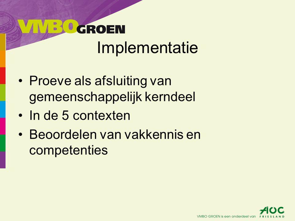 Implementatie Proeve als afsluiting van gemeenschappelijk kerndeel In de 5 contexten Beoordelen van vakkennis en competenties