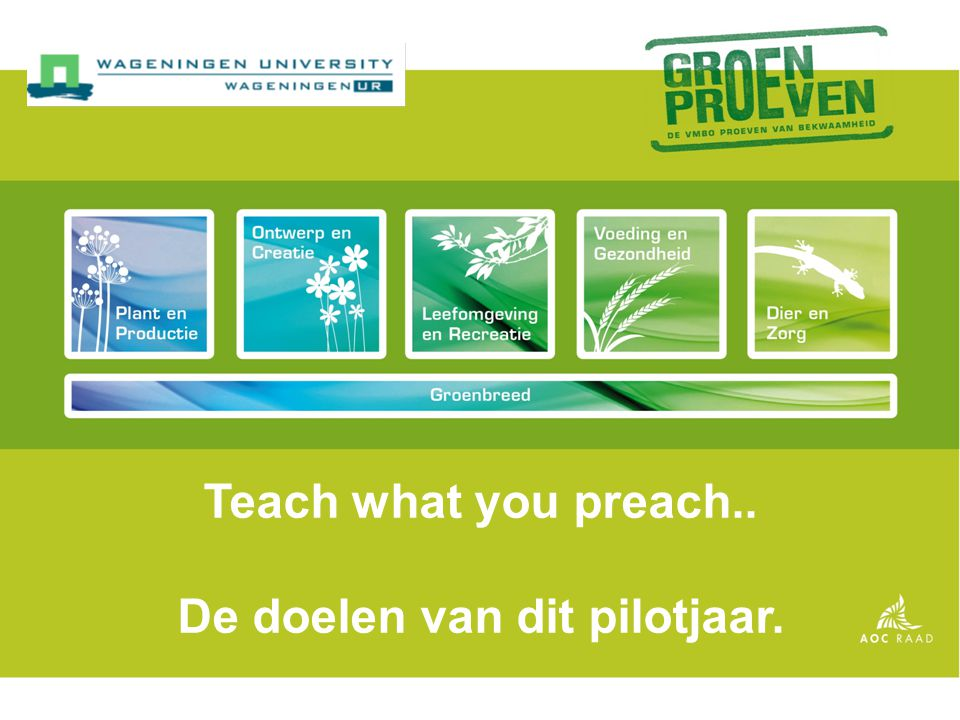 Teach what you preach.. De doelen van dit pilotjaar.