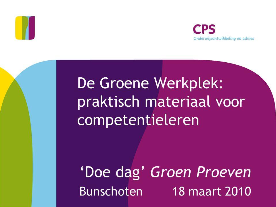 De Groene Werkplek: praktisch materiaal voor competentieleren 'Doe dag' Groen Proeven Bunschoten 18 maart 2010