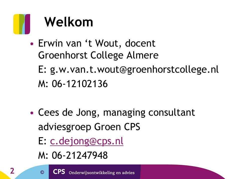 2 Welkom Erwin van 't Wout, docent Groenhorst College Almere E: g.w.van.t.wout@groenhorstcollege.nl M: 06-12102136 Cees de Jong, managing consultant a