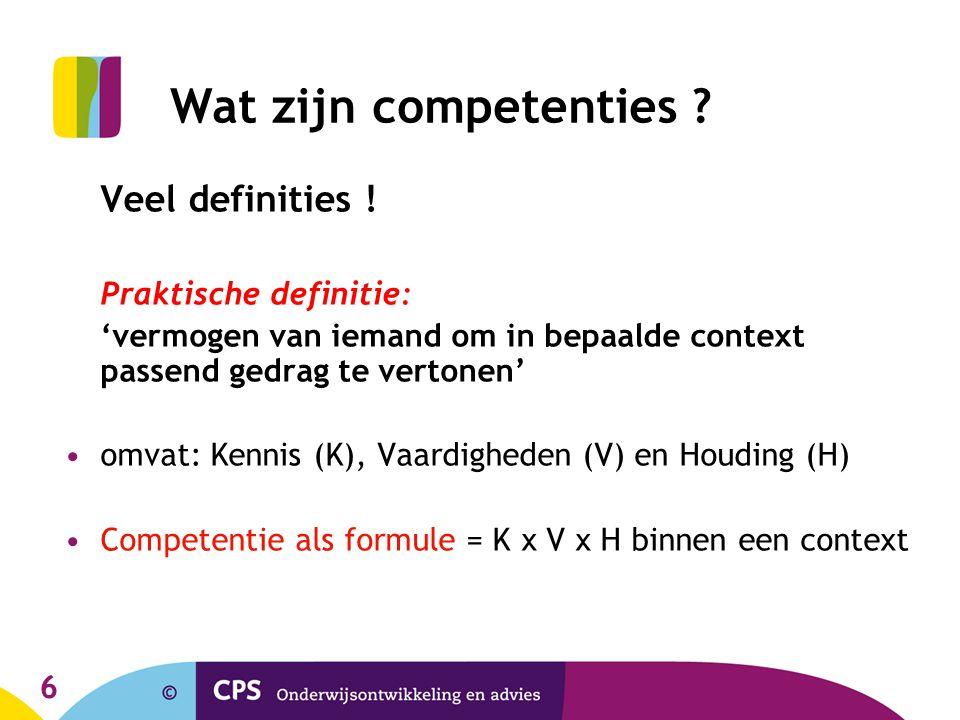 6 Wat zijn competenties ? Veel definities ! Praktische definitie: 'vermogen van iemand om in bepaalde context passend gedrag te vertonen' omvat: Kenni