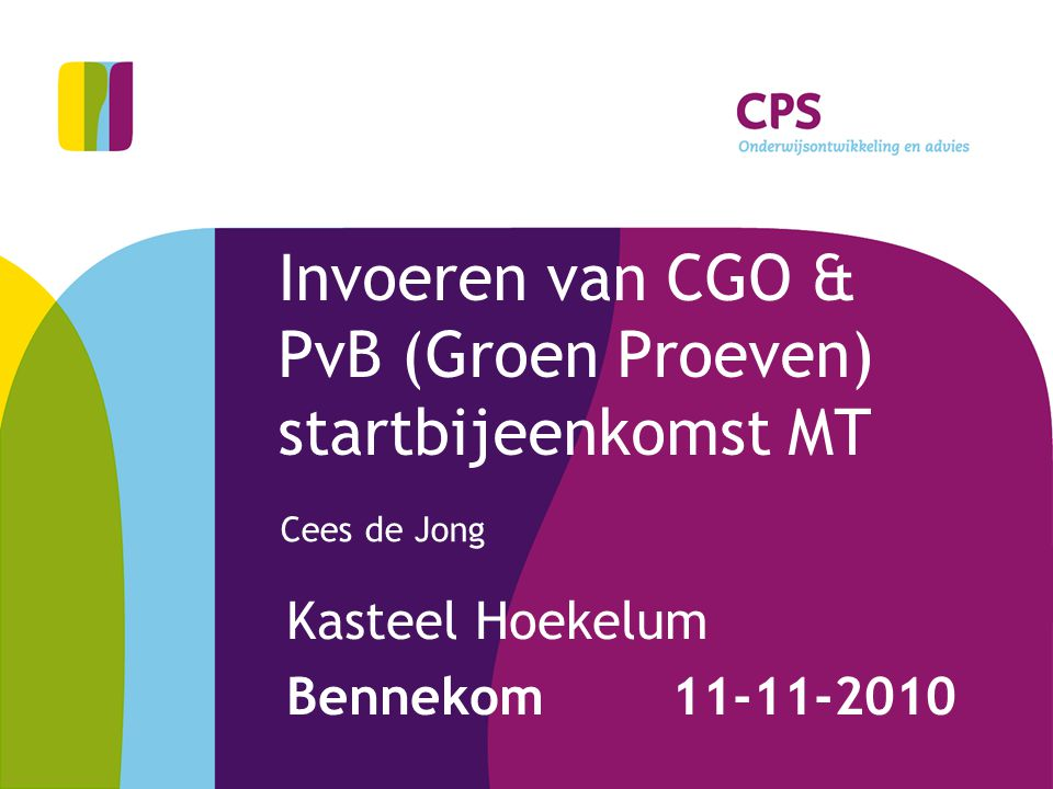 Invoeren van CGO & PvB (Groen Proeven) startbijeenkomst MT Kasteel Hoekelum Bennekom 11-11-2010 Cees de Jong