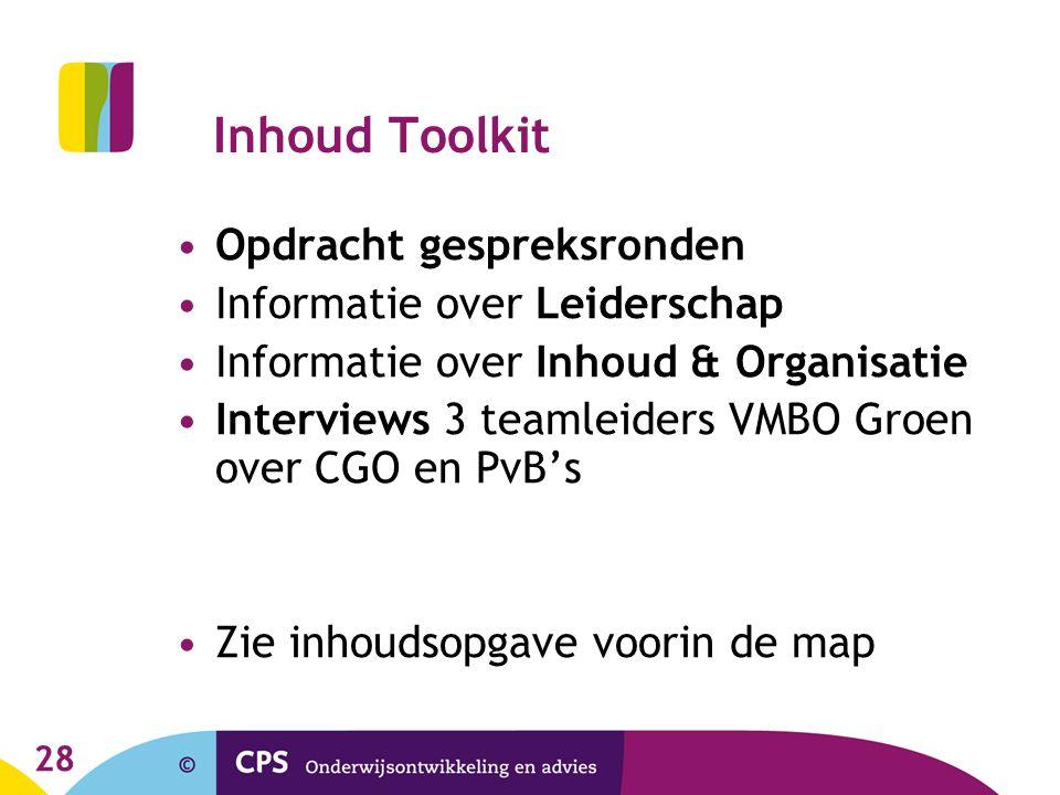 28 Inhoud Toolkit Opdracht gespreksronden Informatie over Leiderschap Informatie over Inhoud & Organisatie Interviews 3 teamleiders VMBO Groen over CG
