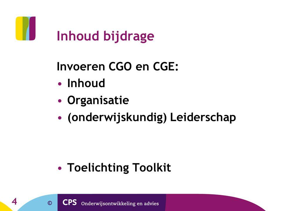 4 Inhoud bijdrage Invoeren CGO en CGE: Inhoud Organisatie (onderwijskundig) Leiderschap Toelichting Toolkit