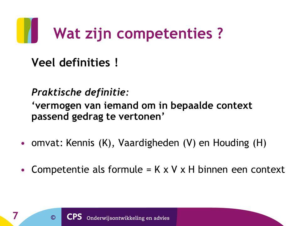 7 Wat zijn competenties ? Veel definities ! Praktische definitie: 'vermogen van iemand om in bepaalde context passend gedrag te vertonen' omvat: Kenni