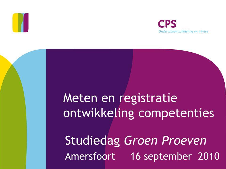 Meten en registratie ontwikkeling competenties Studiedag Groen Proeven Amersfoort 16 september 2010