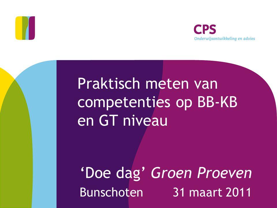Praktisch meten van competenties op BB-KB en GT niveau 'Doe dag' Groen Proeven Bunschoten 31 maart 2011