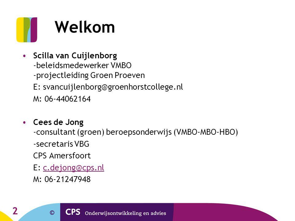 2 Welkom Scilla van Cuijlenborg -beleidsmedewerker VMBO -projectleiding Groen Proeven E: svancuijlenborg@groenhorstcollege.nl M: 06-44062164 Cees de J