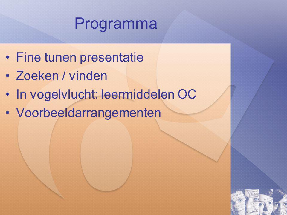 Programma Fine tunen presentatie Zoeken / vinden In vogelvlucht: leermiddelen OC Voorbeeldarrangementen