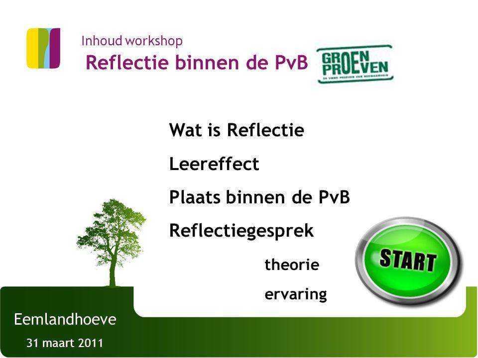 2 Inhoud workshop Reflectie binnen de PvB Wat is Reflectie Leereffect Plaats binnen de PvB Reflectiegesprek theorie ervaring Eemlandhoeve 31 maart 201