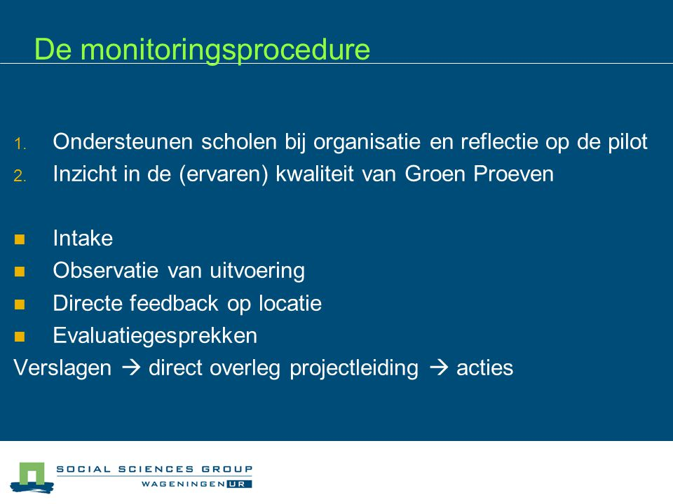 De monitoringsprocedure 1. Ondersteunen scholen bij organisatie en reflectie op de pilot 2.