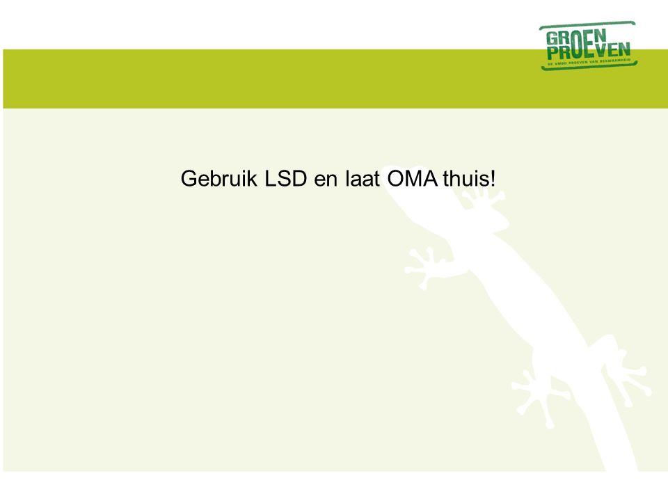 Gebruik LSD en laat OMA thuis!