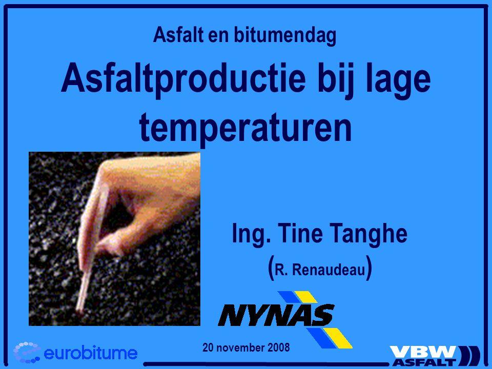 Asfaltproductie bij lage temperaturen Ing. Tine Tanghe ( R. Renaudeau ) Asfalt en bitumendag 20 november 2008
