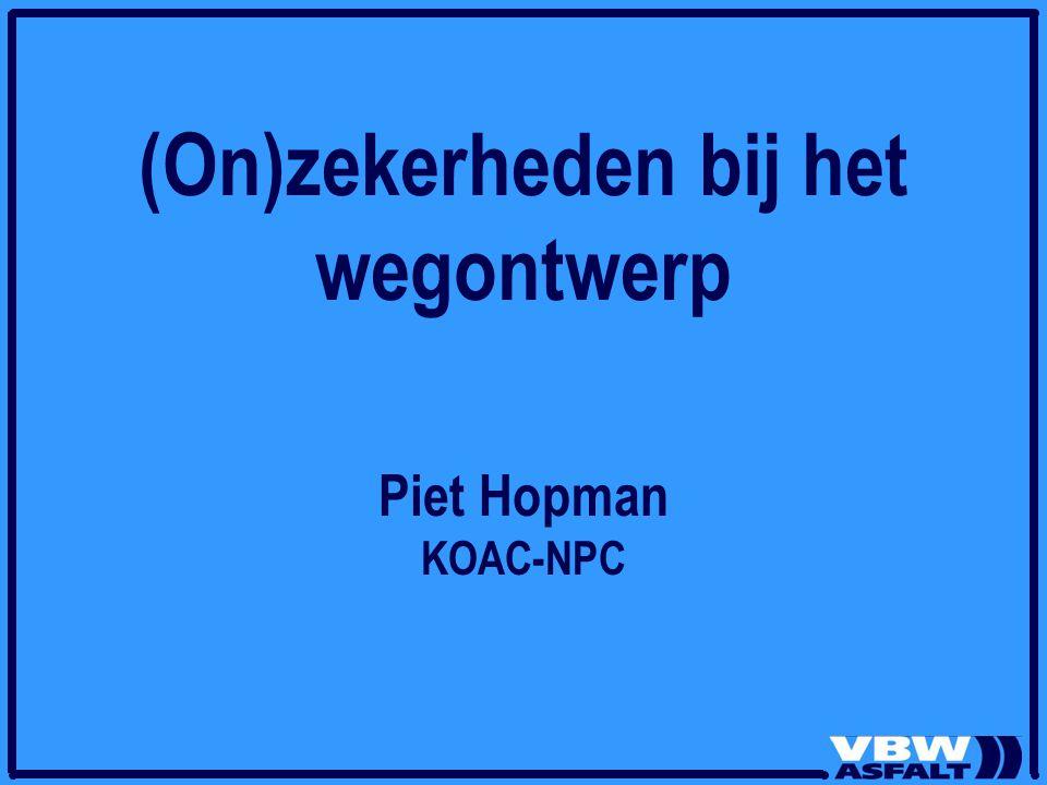 (On)zekerheden bij het wegontwerp Piet Hopman KOAC-NPC