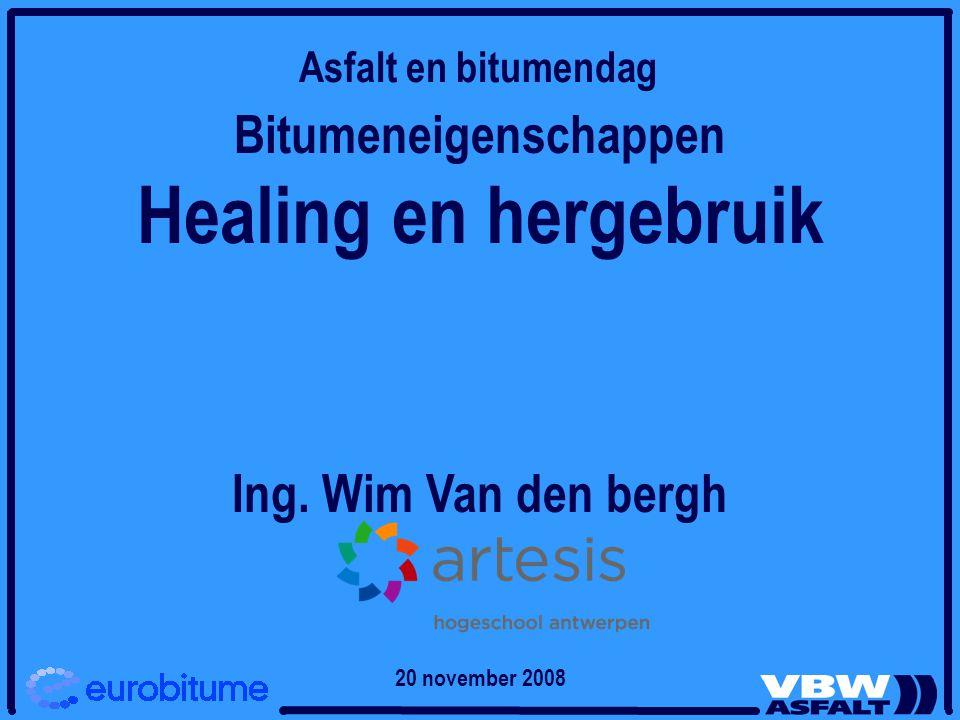 Bitumeneigenschappen Healing en hergebruik Ing. Wim Van den bergh Asfalt en bitumendag 20 november 2008