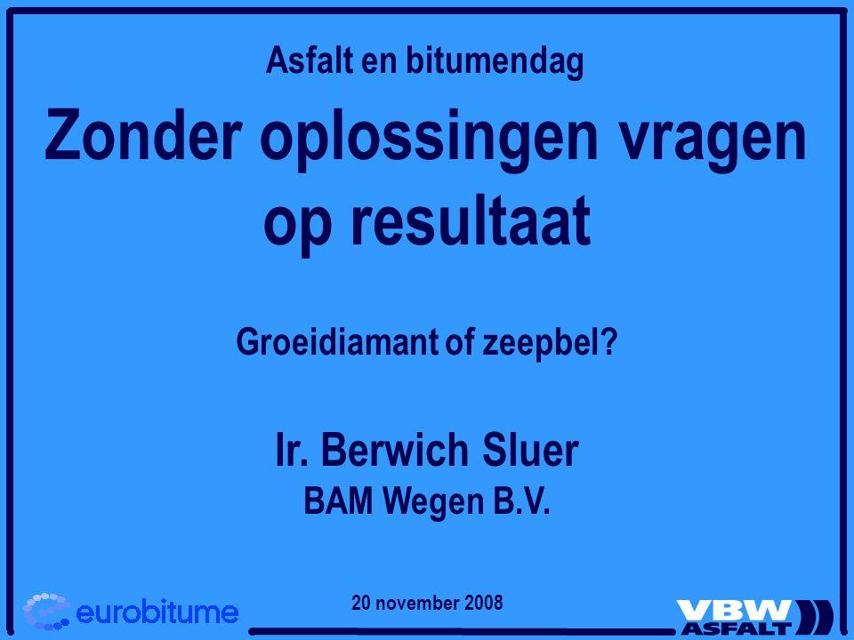 Zonder oplossingen vragen op resultaat Groeidiamant of zeepbel? Ir. Berwich Sluer BAM Wegen B.V. Asfalt en bitumendag 20 november 2008