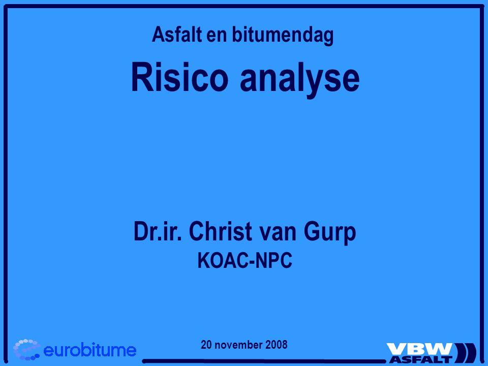 Risico analyse Dr.ir. Christ van Gurp KOAC-NPC Asfalt en bitumendag 20 november 2008