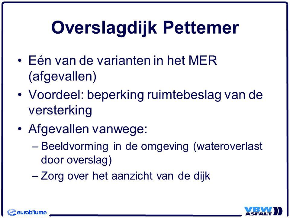 Eén van de varianten in het MER (afgevallen) Voordeel: beperking ruimtebeslag van de versterking Afgevallen vanwege: –Beeldvorming in de omgeving (wateroverlast door overslag) –Zorg over het aanzicht van de dijk
