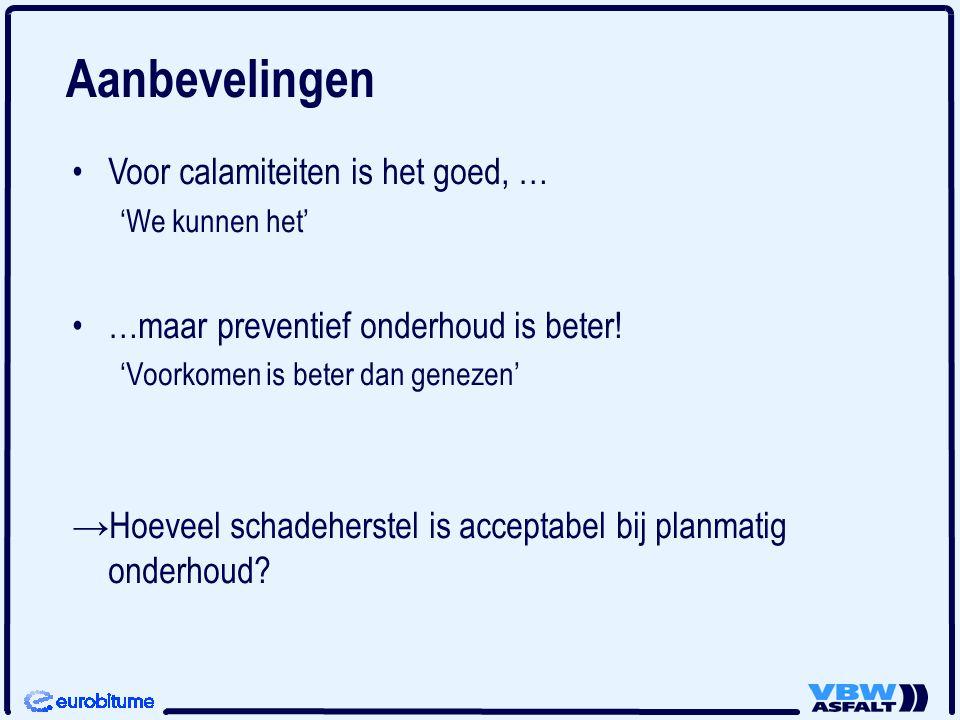 Aanbevelingen Voor calamiteiten is het goed, … 'We kunnen het' …maar preventief onderhoud is beter! 'Voorkomen is beter dan genezen' → →Hoeveel schade