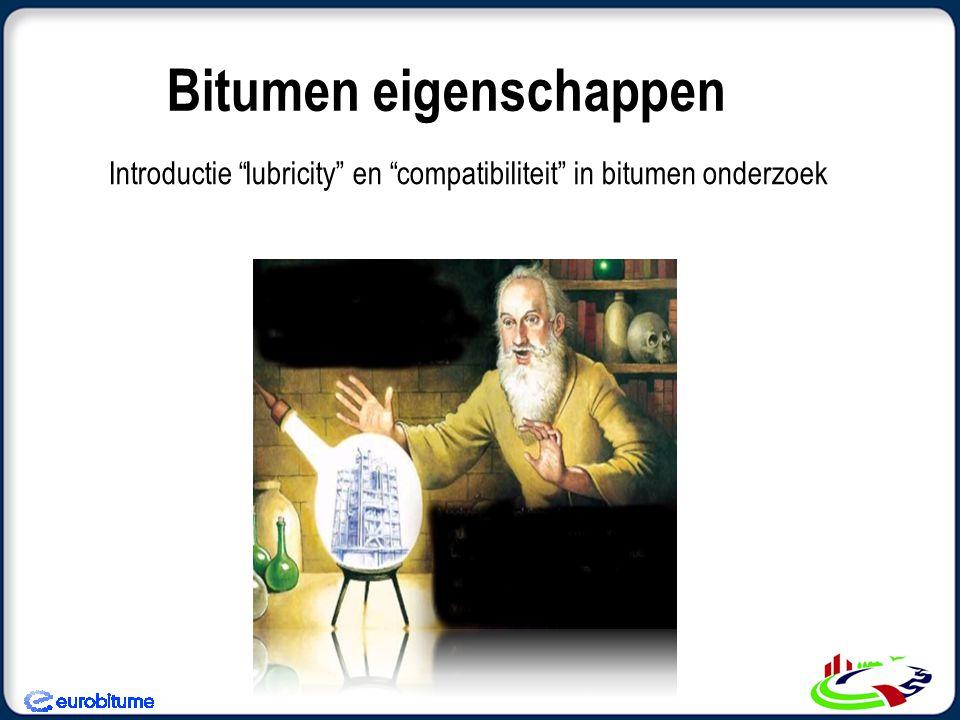 """Bitumen eigenschappen Introductie """"lubricity"""" en """"compatibiliteit"""" in bitumen onderzoek"""