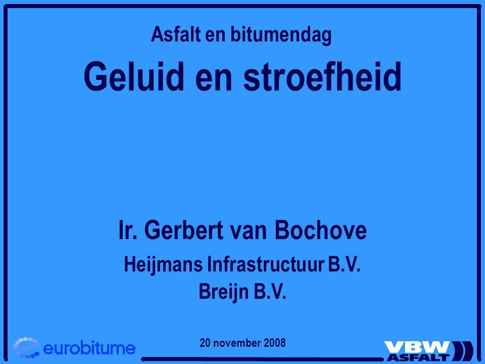 Geluid en stroefheid Ir. Gerbert van Bochove Heijmans Infrastructuur B.V. Breijn B.V. Asfalt en bitumendag 20 november 2008