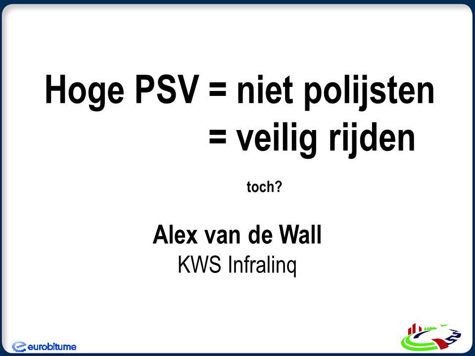 Hoge PSV = niet polijsten = veilig rijden Alex van de Wall KWS Infralinq toch?