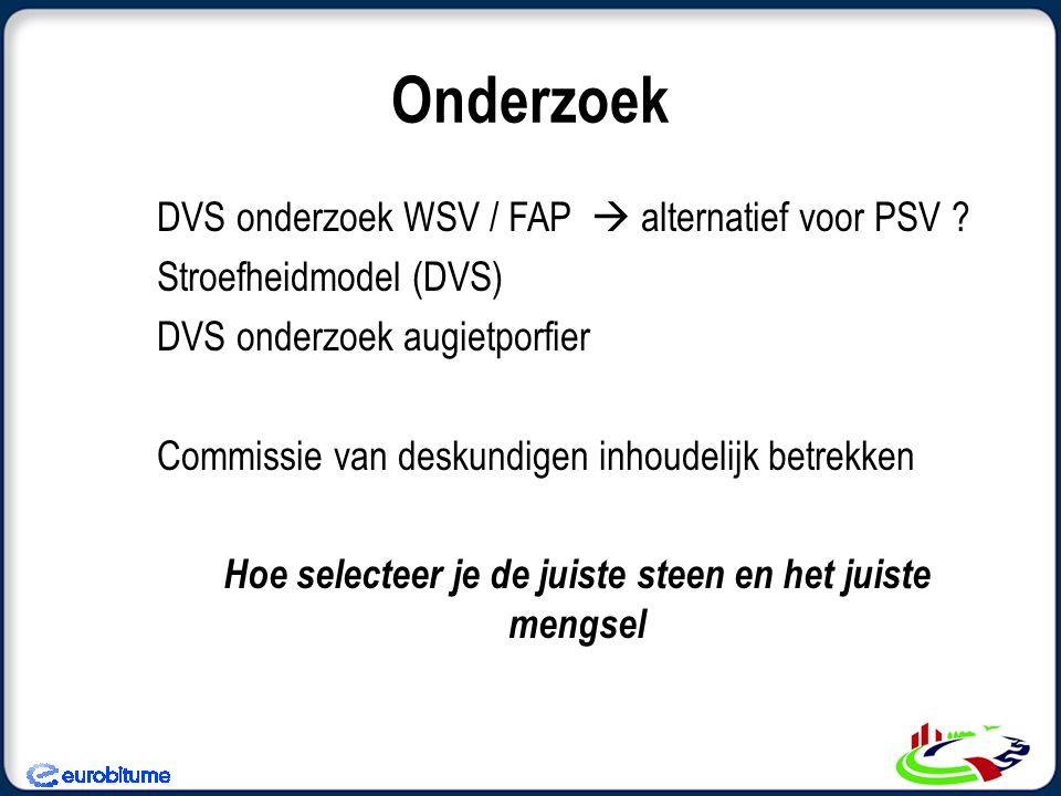 Onderzoek DVS onderzoek WSV / FAP  alternatief voor PSV ? Stroefheidmodel (DVS) DVS onderzoek augietporfier Commissie van deskundigen inhoudelijk bet