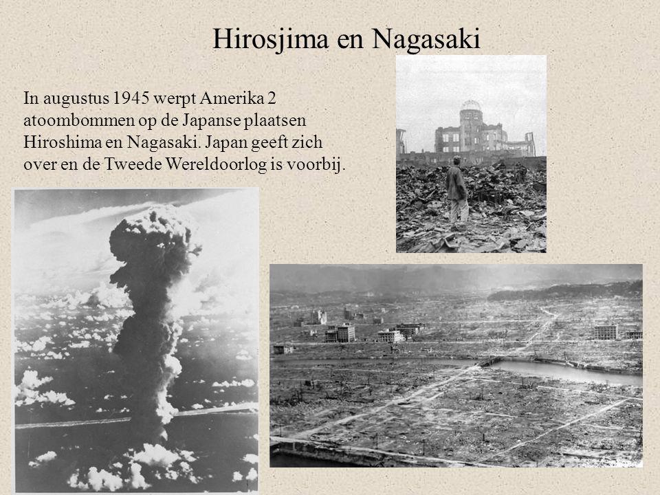 Hirosjima en Nagasaki In augustus 1945 werpt Amerika 2 atoombommen op de Japanse plaatsen Hiroshima en Nagasaki. Japan geeft zich over en de Tweede We