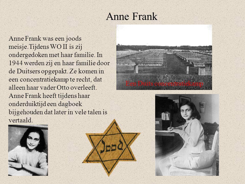 Anne Frank Anne Frank was een joods meisje.Tijdens WO II is zij ondergedoken met haar familie. In 1944 werden zij en haar familie door de Duitsers opg