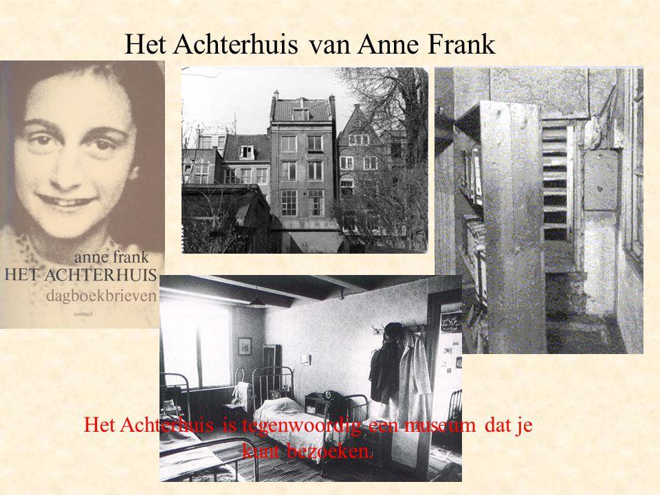 Het Achterhuis van Anne Frank Het Achterhuis is tegenwoordig een museum dat je kunt bezoeken.