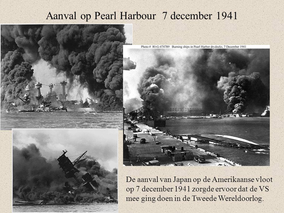 Aanval op Pearl Harbour 7 december 1941 De aanval van Japan op de Amerikaanse vloot op 7 december 1941 zorgde ervoor dat de VS mee ging doen in de Tweede Wereldoorlog.