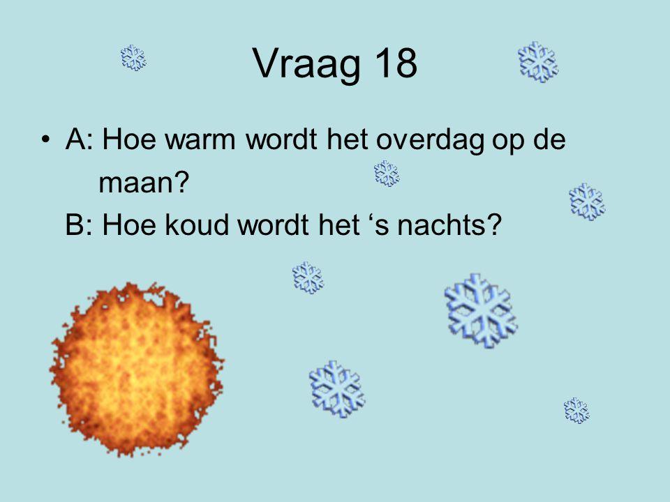 Vraag 17 Op de aarde kan het mooi of slecht weer zijn, waarom is er geen weer op de maan?