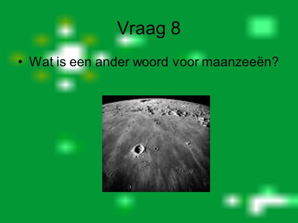 Vraag 7 A: Hoe ontstaan kraters op de maan? B: Vroeger dachten de mensen dat de de kraters op een andere manier ontstonden, hoe?