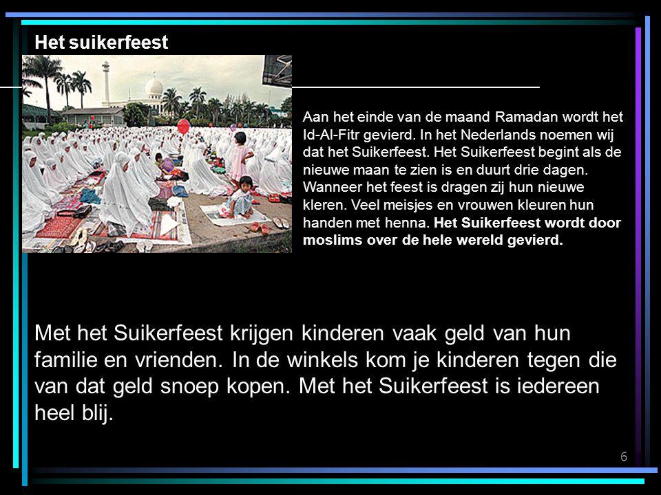 6 Het suikerfeest Fe est en est en Met het Suikerfeest krijgen kinderen vaak geld van hun familie en vrienden.
