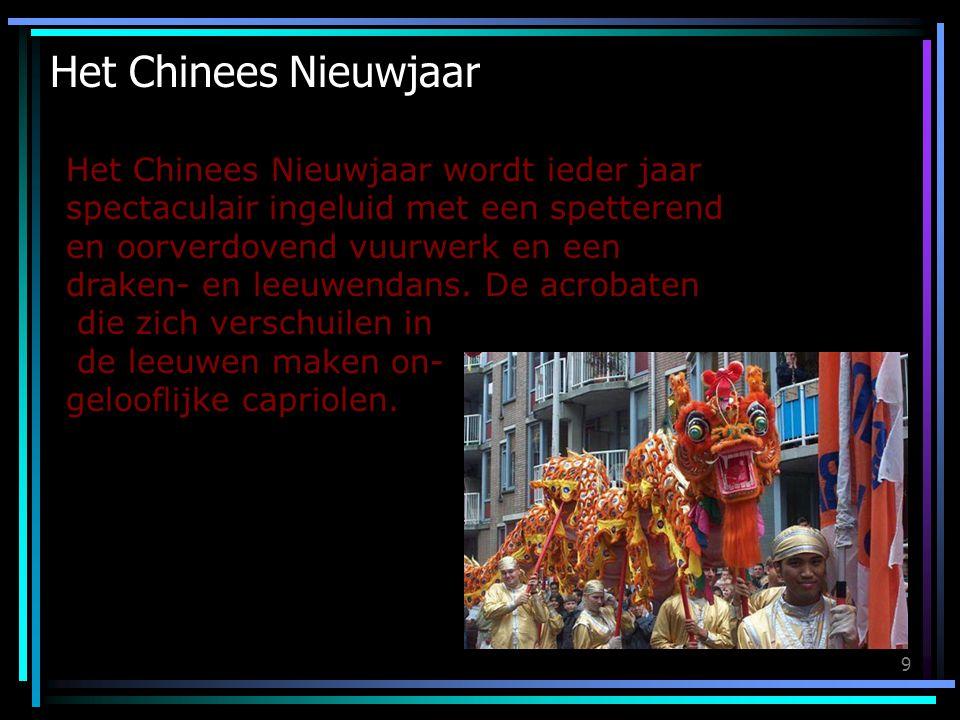 9 Het Chinees Nieuwjaar Het Chinees Nieuwjaar wordt ieder jaar spectaculair ingeluid met een spetterend en oorverdovend vuurwerk en een draken- en leeuwendans.