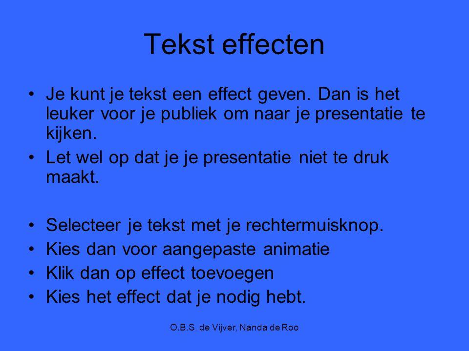 O.B.S. de Vijver, Nanda de Roo Tekst effecten Je kunt je tekst een effect geven. Dan is het leuker voor je publiek om naar je presentatie te kijken. L