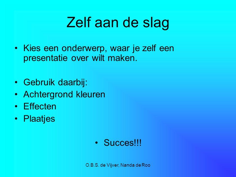 O.B.S. de Vijver, Nanda de Roo Zelf aan de slag Kies een onderwerp, waar je zelf een presentatie over wilt maken. Gebruik daarbij: Achtergrond kleuren