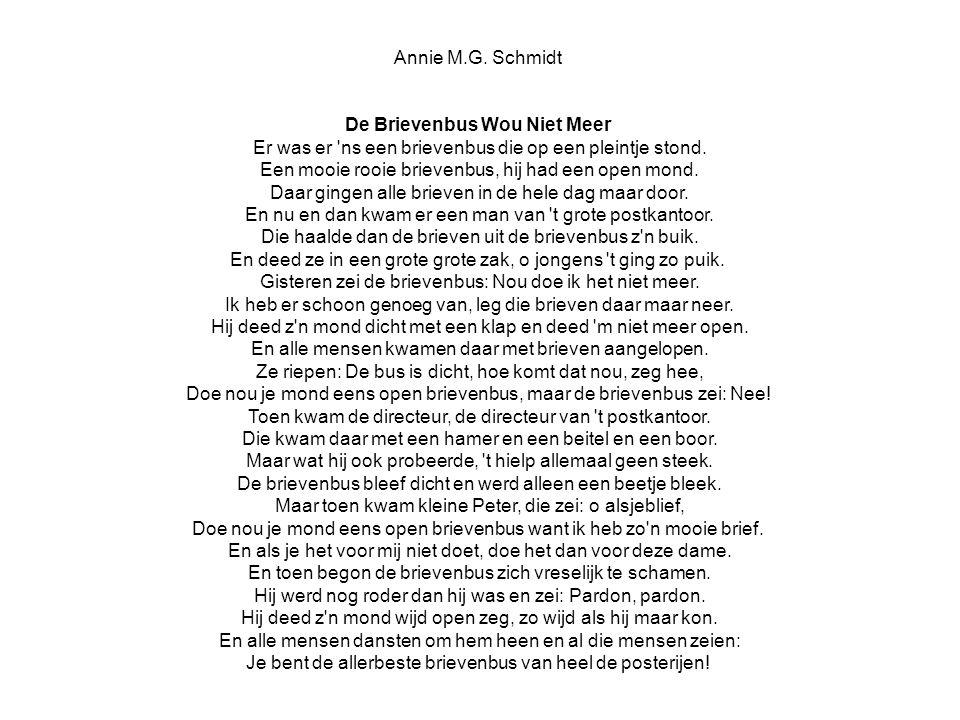 Annie M.G. Schmidt De Brievenbus Wou Niet Meer Er was er 'ns een brievenbus die op een pleintje stond. Een mooie rooie brievenbus, hij had een open mo