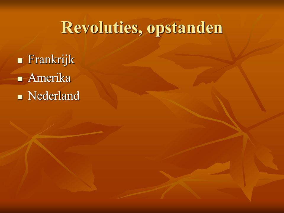 Revoluties, opstanden Frankrijk Frankrijk Amerika Amerika Nederland Nederland