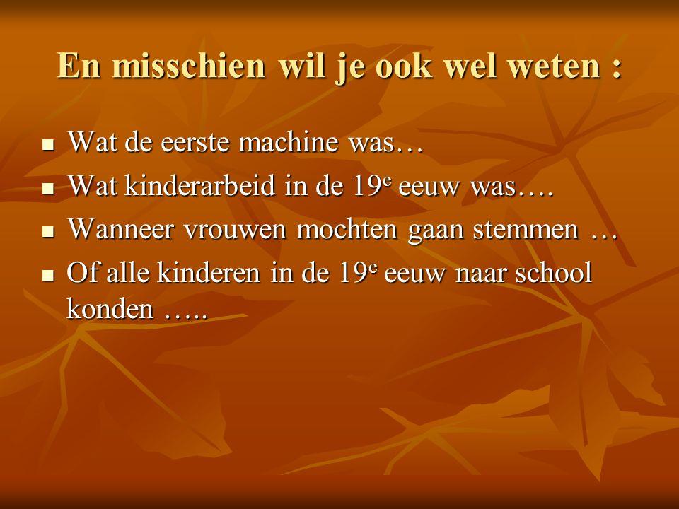 En misschien wil je ook wel weten : Wat de eerste machine was… Wat de eerste machine was… Wat kinderarbeid in de 19 e eeuw was….